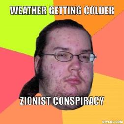resized_butthurt-dweller-meme-generator-weather-getting-colder-zionist-conspiracy-e2016e